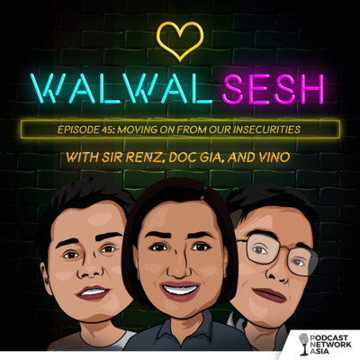 Ep. 45: Moving On From Our Insecurities