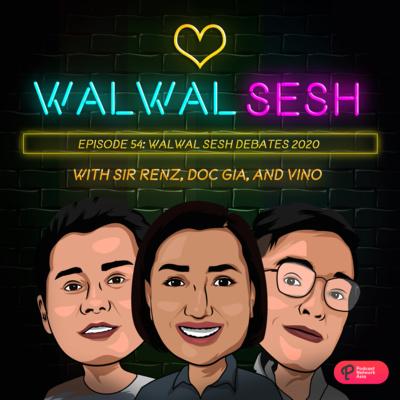 Ep. 54: Walwal Sesh Debates 2020
