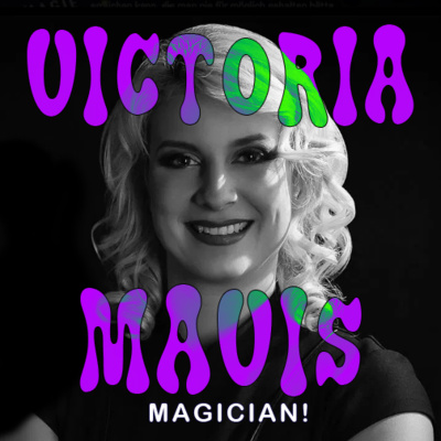 EP 27 - VICTORIA MAVIS - MAGICIAN! - Change Your Mindset, Change Your Reality
