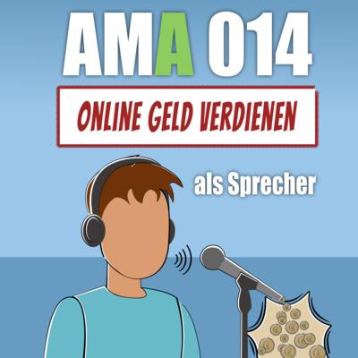 AMA 014: Online Geld verdienen als Sprecher