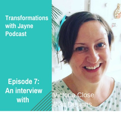 Episode 7: Interview with Victoria Close by Transformations with