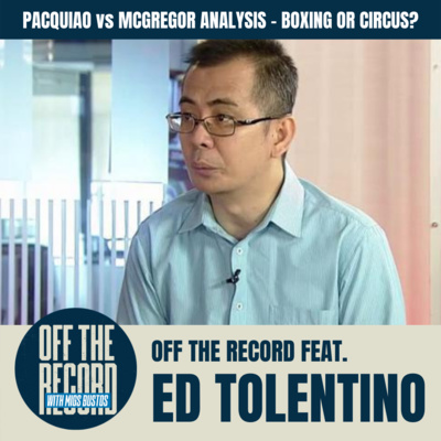 OFF THE RECRORD: PACQUIAO vs MCGREGOR ANALYSIS - BOXING OR CIRCUS? Feat. Veteran Boxing Analyst Ed Tolentino