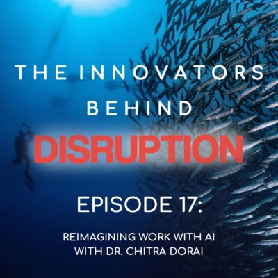 Reimagining Work with AI and Dr. Chitra Dorai