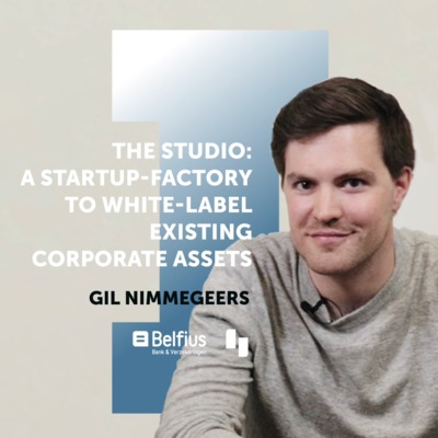 #4 Gil Nimmegeers: The Studio — A Startup-Factory to White-Label Existing Corporate Assets