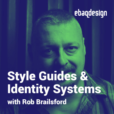 Style guides & identity systems with Rob Brailsford