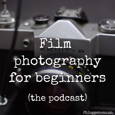 Episode 7 - Film photography for beginners