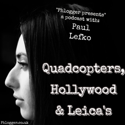 Quadcopters, Hollywood & Leica's (with Paul Lefko)