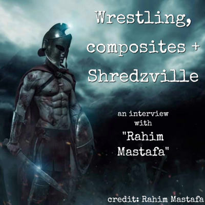 Wrestling, composites + Shredsville (interview with Rahim Mastafa)