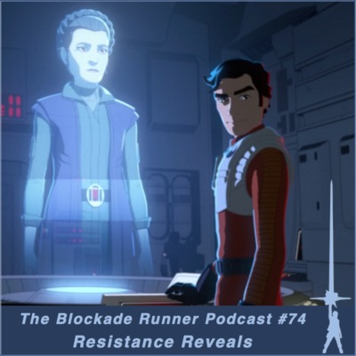 Resistance Reveals - The Blockade Runner Podcast #74