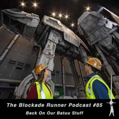 Back On Our Batuu Stuff - The Blockade Runner Podcast # 85