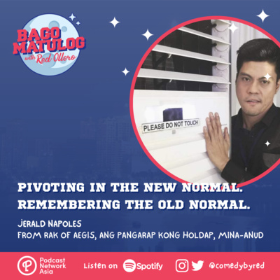 Jerald Napoles: Pivoting in the New Normal, Remembering the Old Normal