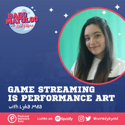 Game Streaming is Performance Art (with Lyka Mea)