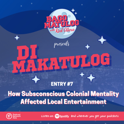 Entry #7 - How Subsconscious Colonial Mentality Affected Local Entertainment