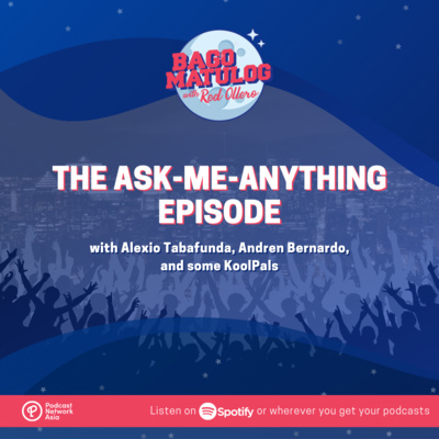 The Ask-Me-Anything Episode (with Alexio Tabafunda, Andren Bernardo, and some KoolPals)