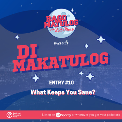 'Di Makatulog: Entry #10 - What Keeps You Sane?