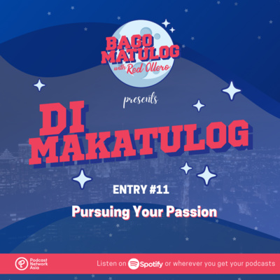 'Di Makatulog: Entry #11 - Pursuing Your Passion