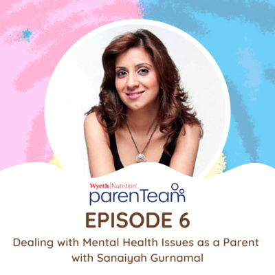 Ep. 6: Dealing with Mental Health Issues as a Parent with Sanaiyah Gurnamal