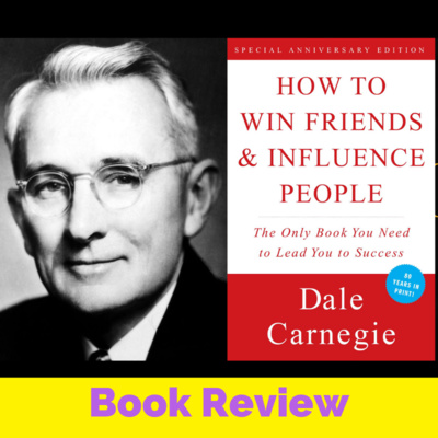 Book Review: How To Win Friends & Influence People   By Dale Carnegie