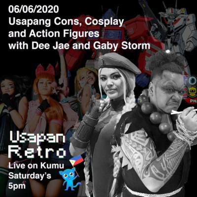 Usapang Cons, CosPlay, and Action Figures w/ Dee Jae and Gaby Storm
