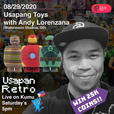 Usapang Toys w/ Andy Lorenzana (Watermoon Studios, SD)