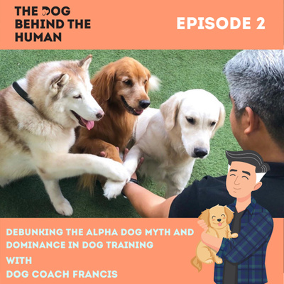 Ep. 2: Debunking The Alpha Dog Myth and Dominance in Dog Training