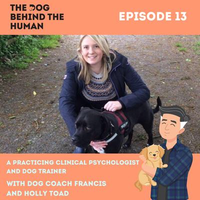 Ep. 13: A Practicing Clinical Psychologist and Dog Trainer Holly Toad