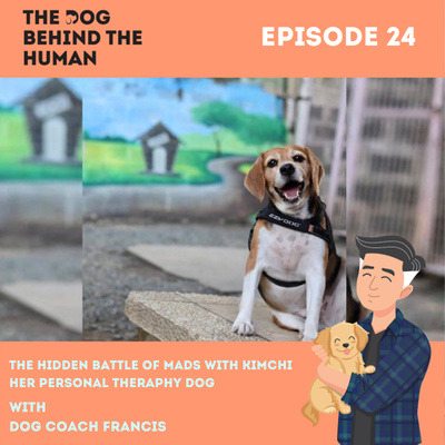 Ep. 24: The Hidden Battle of Mads with Kimchi, Her Personal Therapy Dog.