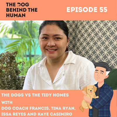 Ep. 55: The Dog VS The Tidy Homes with Issa Reyes and Kaye Casimiro