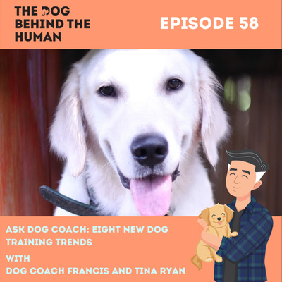 Ep. 58: Ask Dog Coach: Eight New Dog Training Trends
