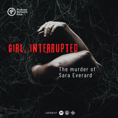 Episode 2: Girl, Interrupted Part 2 - The Murder of Sara Everard