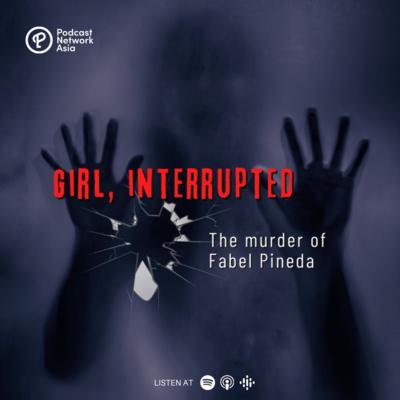 Episode 2: Girl, Interrupted Part 1 - The Murder of Fabel Pineda