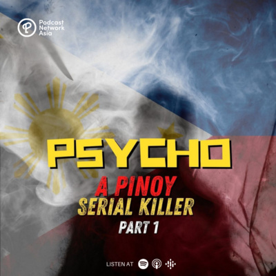 Episode 4: PSYCHO, A Pinoy Serial Killer Part 1 - A History of Violence