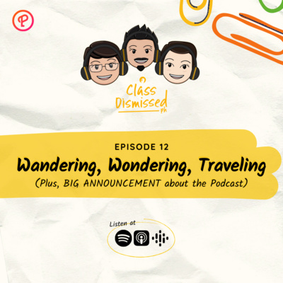 Lesson 12 | Wandering, Wondering, Traveling (Plus, BIG ANNOUNCEMENT about the Podcast) | Class Dismissed PH