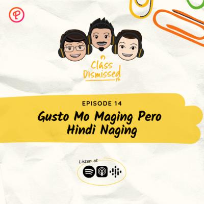 Lesson 14 | Gusto Mo Maging Pero Hindi Naging | Class Dismissed PH