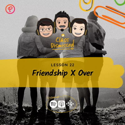 Lesson 22 | Friendship X Over | Class Dismissed PH