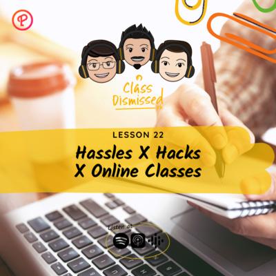 Lesson 23 | Hassles X Hacks X Online Classes | Class Dismissed PH