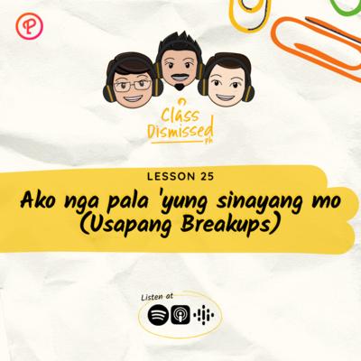 Lesson 25 | Ako nga pala 'yung sinayang mo (Usapang Breakups) | Class Dismissed PH