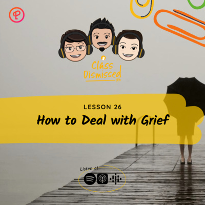 Lesson 26 | How to Deal with Grief | Class Dismissed PH