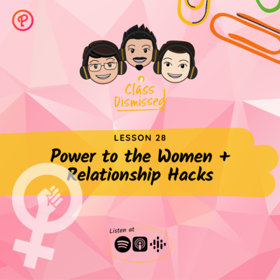 Lesson 28 | Power to the Women + Relationship Hacks | Class Dismissed PH