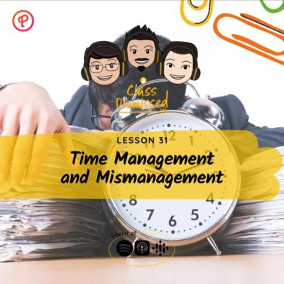 Lesson 31 | Time Management and Mismanagement | Class Dismissed PH