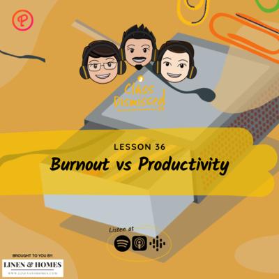 Lesson 36   Burn Out vs Productivity   Class Dismissed PH
