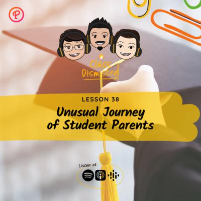 Lesson 38   Unusual Journey of Student Parents   Class Dismissed PH