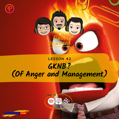 Lesson 42   GKNB? (Of Anger and Management)   Class Dismissed PH