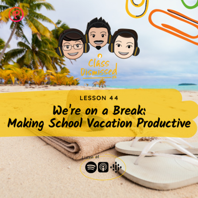 Lesson 45   We're on a Break: Making School Vacation Productive   Class Dismissed PH