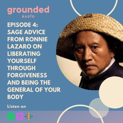 Sage Advice from Ronnie Lazaro on Liberating Yourself Through Forgiveness and Being the General of Your Body