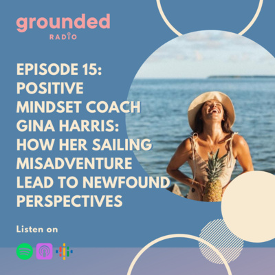 Positive Mindset Coach Gina Harris: How Her Sailing Misadventure Lead to Newfound Perspectives