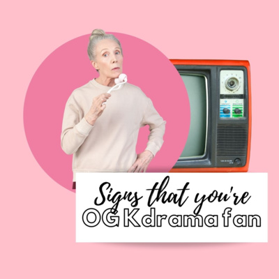 Ep131: Signs That You're An OG KDrama Fan