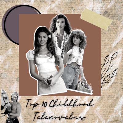 Ep74: My Top 10 Childhood Telenovelas (Part 1)