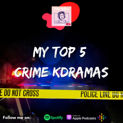Ep142: My Top 5 Crime Kdramas