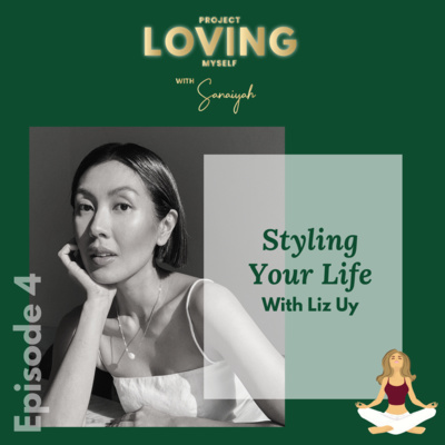 Ep. 4: Styling Your Life with Liz Uy